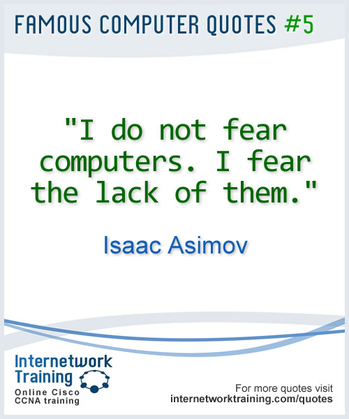 I do not fear computers. I fear the lack of them ~ Isaac Asimov