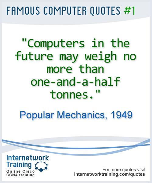 Computers in the future may weigh no more than one-and-a-half tonnes ~ Popular Mechanics, 1949